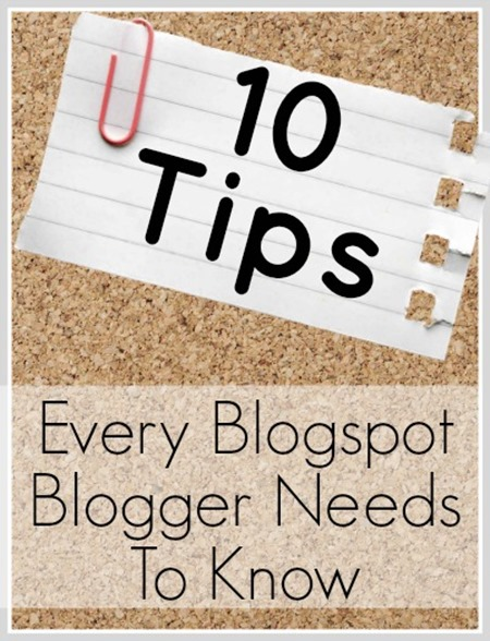 10 tips every blogspot blogger needs to know blogging 3